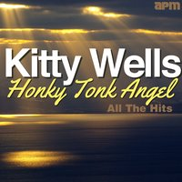 Honky Tonk Angel - All the Hits — Kitty Wells