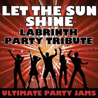 Let The Sun Shine (Labrinth Party Tribute) — Ultimate Party Jams