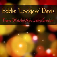 Eddie 'Lockjaw' Davis: Trane Whistle / Afro-Jaws / Smokin' — Eddie 'Lockjaw' Davis