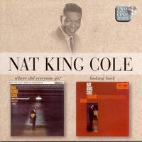 "Where Did Everyone Go / Looking Back — Nat ""King"" Cole"