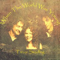When the World Was Young — Trevor Swadling