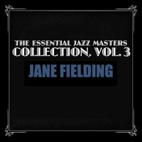 The Essential Jazz Masters Collection, Vol. 3 — Jane Fielding