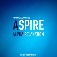 Aspire Alpha Relaxation for Deep Sleep & Meditation — Krzysztof Janiewicz