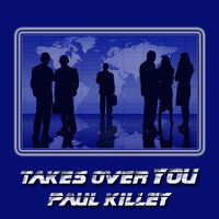 Takes Over You — Paul Killey