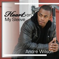 Heart on My Sleeve — Andre Wilson