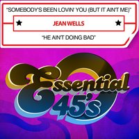 Somebody's Been Lovin' You (But It Ain't Me) / He Ain't Doing Bad — Jean Wells