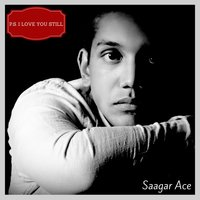 P.S. I Love You Still — Saagar Ace