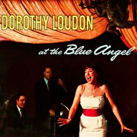 At the Blue Angel — Dorothy Loudon