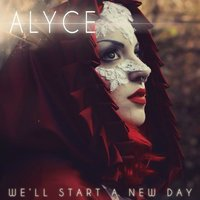 We'll Start a New Day — Alyce