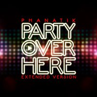 Party Over Here — Phanatik