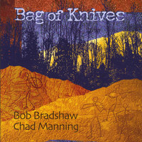 Bag of Knives — Bob Bradshaw and Chad Manning