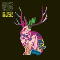 My Trigger Remixes EP — Miike Snow