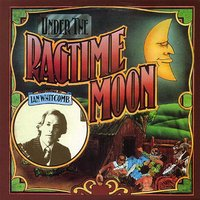 Under The Ragtime Moon — Ian Whitcomb