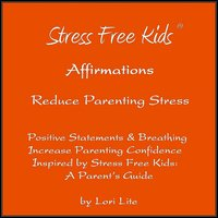 Affirmations Reduce Parenting Stress — Lori Lite