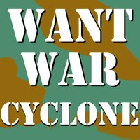 Want War — Cyclone