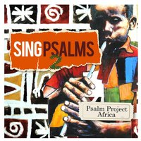 Sing Psalms 2 — Psalm Project Africa
