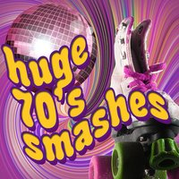 Huge 70s Smashes — 70s Greatest Hits