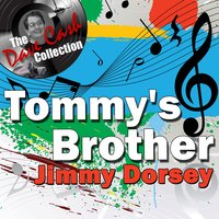 Tommy's Brother - — Jimmy Dorsey