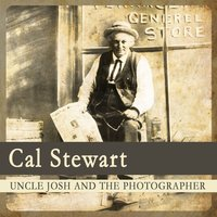 Uncle Josh and the Photographer — Cal Stewart