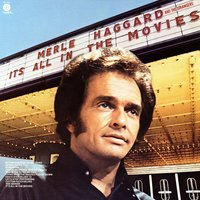 It's All In The Movies — Merle Haggard & The Strangers