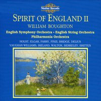 The Spirit of England, Vol. 2 — Frederick Delius, Hubert Parry, William Boughton, English String Orchestra, Lennox Berkeley