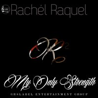 My Only Strength — Rachel Raquel