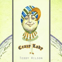 Crazy Lady — Teddy Wilson & His Orchestra