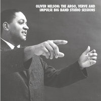 The Argo, Verve, And Impulse Big Band Studio Sessions — Oliver Nelson