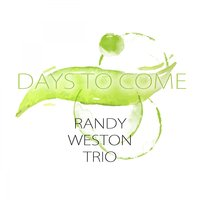 Days To Come — Randy Weston Trio