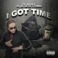 I Got Time — Jay Critch, Pyrexx, TK Bands