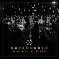 Surrounded — Michael W. Smith