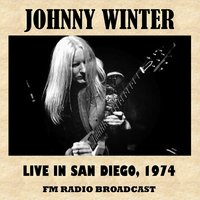 Live in San Diego, 1974 (FM Radio Broadcast) — Johnny Winter