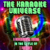 A Neverending Dream [In the Style of X Perience] — The Karaoke Universe