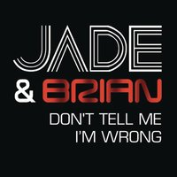 Don't Tell Me I'm Wrong — Brian, Jade, Jade & Brian