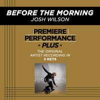 Before The Morning (Premiere Performance Plus Track) — Josh Wilson