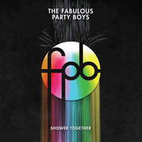 Shower Together — The Fabulous Party Boys