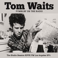 Fumblin' on the Radio — Tom Waits