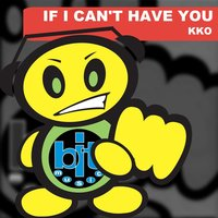 If I Can't Have You — Kko