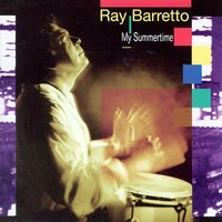 My Summertime — Ray Barretto, New World Spirit, Ray Barretto - New World Spirit