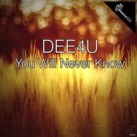 You Will Never Know — DEE4U