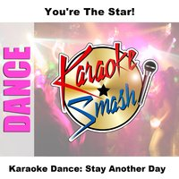 Karaoke Dance: Stay Another Day — Karaoke