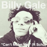 Can't Make You — Billy Gale