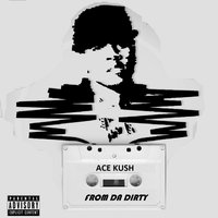 From da Dirty — Ace Kush