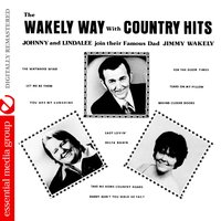 The Wakely Way with Country Hits — Jimmy Wakely, Johnny Wakely, Lindalee Wakely, Jimmy Wakely, Johnny Wakely & Lindalee Wakely
