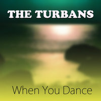 When You Dance — The Turbans