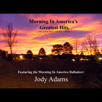 Morning in America's Greatest Hits ..and a few that probably will be ! — Jody Adams