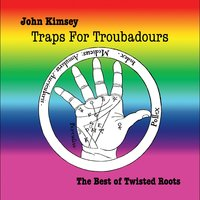 Traps for Troubadours: the Best of Twisted Roots — John Kimsey