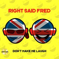 Don't Make Me Laugh — Right Said Fred, Mike Rose, Bogdan Ioan, KlubJumpers, Dj Prodígio, Funk3d