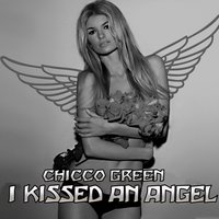 I Kissed an Angel — Lady C, Chicco Green
