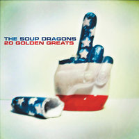 20 Golden Greats — The Soup Dragons